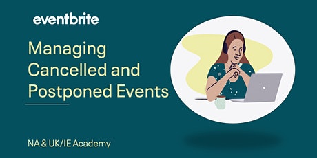 Eventbrite Academy: Managing Cancelled and Postponed Events - UK/IE tickets