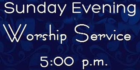 Sunday Evening 5:00pm Service tickets