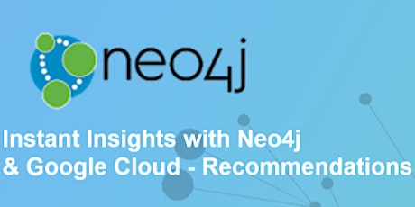 Instant Insights with Neo4j &  Google Cloud - Recommendations tickets