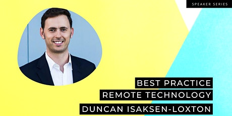 Best Practice Remote Technology with Duncan Isaksen-Loxton tickets