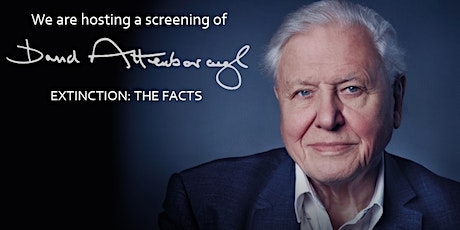 Screening of Extinction: The Facts by Sir David Attenborough  Preceded by a tickets