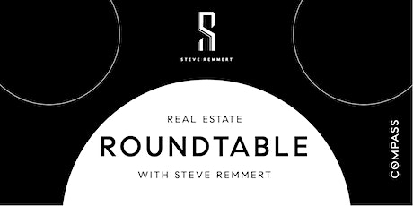 Real Estate Roundtable with Steve Remmert & Industry Experts tickets