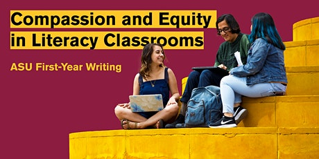 Compassion & Equity in Literacy Classrooms: ASU First-Year Writing tickets