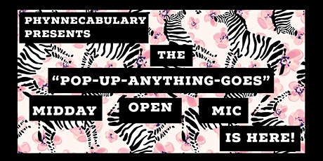 "Phynnecabulary Presents:The ""Pop-Up-Anything-Goes"" Midday Open Mic is Here! tickets"