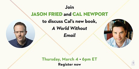 Cal Newport and Jason Fried discuss A World Without Email, LIVE! tickets
