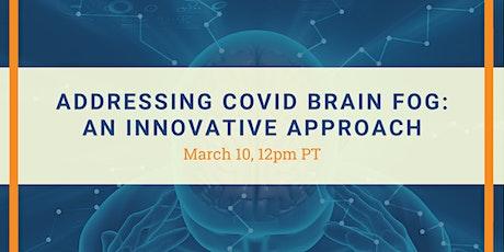 Addressing COVID Brain Fog: An Innovative Approach tickets