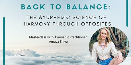 Back to Balance- How to use Ayurvedic opposites to amplify your Wellness! Tickets
