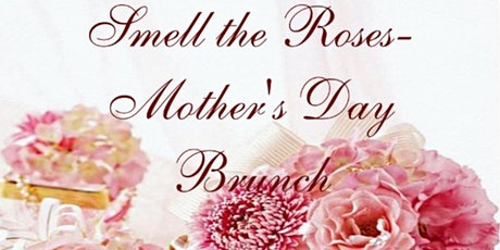 Smell The Roses - A Mother's Day Brunch tickets