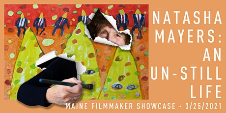 """Maine Filmmaker Showcase – """"Natasha Mayers: an Un-Still Life"""" tickets"""