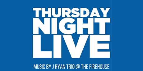 Thursday Night Live:  J Ryan Trio @ The FireHouse tickets