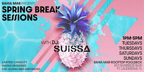 Spring Break Sessions- Bahia Mar Pool Parties with DJ Suissa tickets