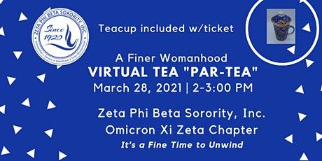 "Omicron Xi Zeta's: Virtual  TEA ""PAR-Tea"" in Celebration of Finer Womanhood tickets"