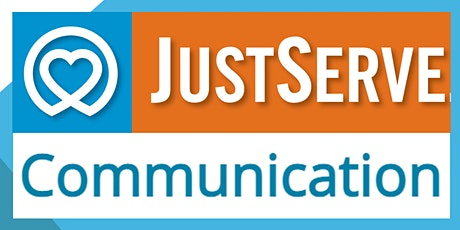 Communication  and JustServe Semi-Annual Training tickets