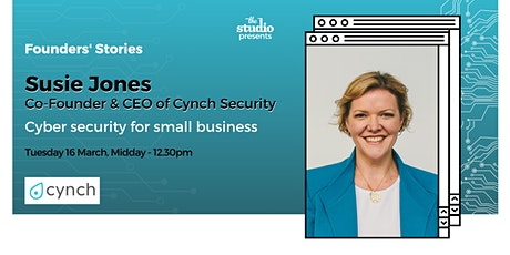 Founders' Stories - Susie Jones, Co-Founder & CEO Cynch Security tickets