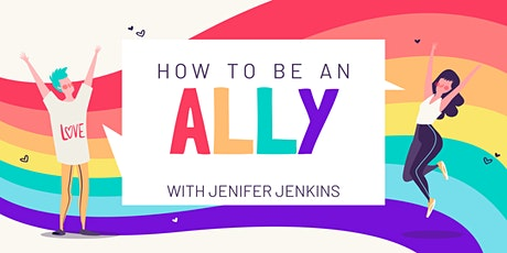 How To Be An Ally: Supporting LGBTQIA+ Friends & Family w/ Jenifer Jenkins tickets