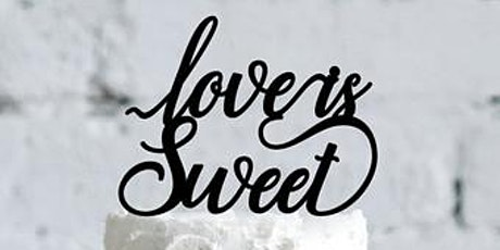 Love is Sweet - Wedding Cake Tasting Event - March  14,  2021 tickets