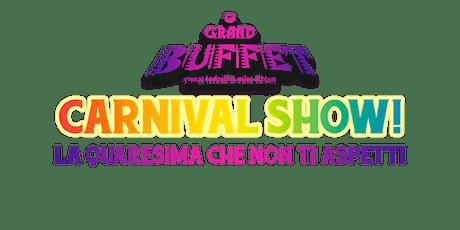 Grand Buffet presenta:  Carnival Show - la quaresima che non ti aspetti biglietti