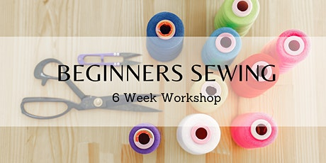 Beginners Sewing - 6 Week Workshop tickets