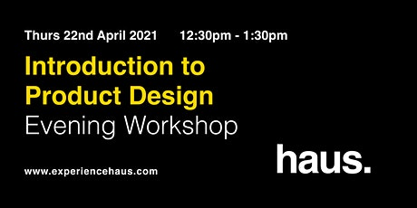 Introduction to Product Design - Online Workshop by Experience Haus tickets