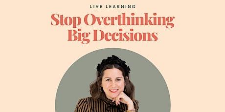 Stop Overthinking Big Decisions biglietti