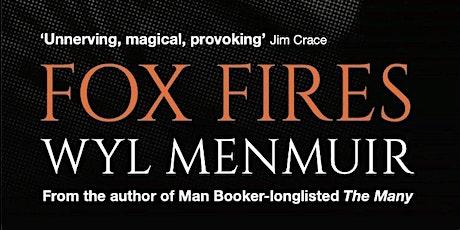 Book Launch - Fox Fires WYL MENMUIR IN CONVERSATION WITH CATHY RENTZENBRINK tickets