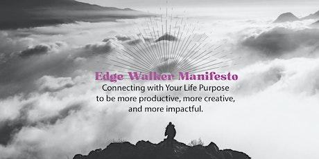 Edge Walker Manifesto  → Connecting with Your Life Purpose tickets