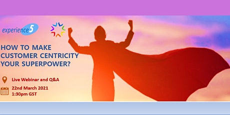 How to make your customer centricity your superpower? tickets