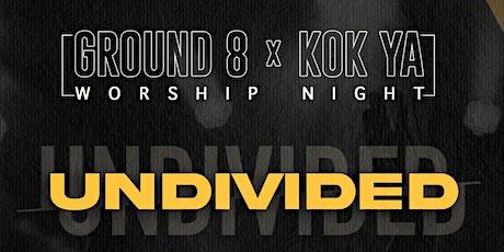 UNDIVIDED (GROUND 8 X KOK YA) - WORSHIP NIGHT tickets