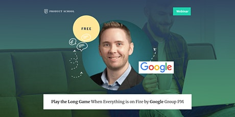 Webinar: Play the Long Game When Everything is on Fire by Google Group PM tickets