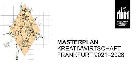 Vorstellung MASTERPLAN Kreativwirtschaft Frankfurt 2021–2026 tickets