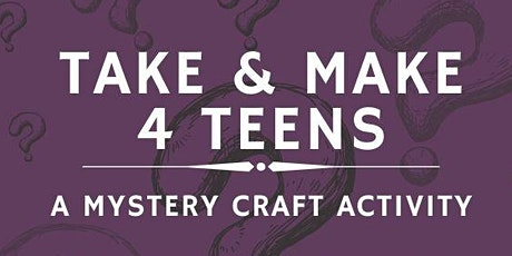 Teen Take & Make (Grades 5-12) tickets