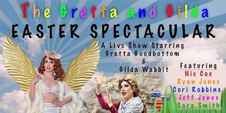 THE GRETTA  & GILDA EASTER SPECTACULAR  FRI  APR  2nd 7PM @ DISTRICT WEST tickets