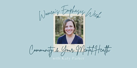 Women's Emphasis Week: Community and Your Mental Health with Katy Parker tickets