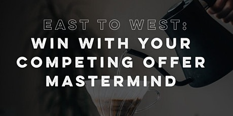 East to West: Win with Your Competing Offer Mastermind tickets