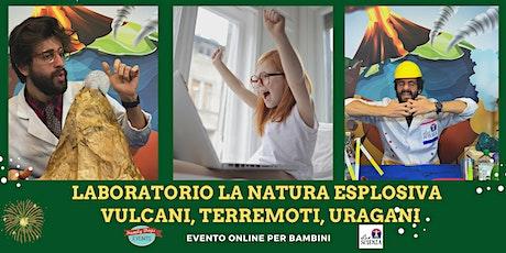 """Laboratorio per bambini """"LA NATURA ESPLOSIVA: VULCANI, TERREMOTI, URAGANI"""" biglietti"""