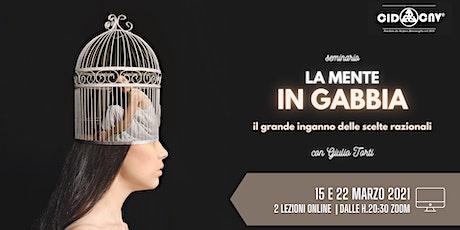 """Seminario ONLINE •2 lezioni """"LA MENTE IN GABBIA"""" con Giulio Torti biglietti"""