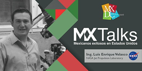 MX Talks: Mexicanos exitosos en EEUU con el Ing. Luis Enrique Velasco, NASA entradas