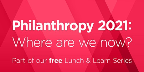 Lunch & Learn: Philanthropy 2021 - Where are we now? tickets