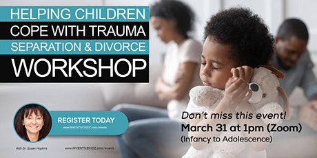 Helping Children Cope With Trauma of Separation and Divorce with Dr Susan tickets