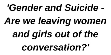 Gender &  Suicide - Are we leaving women and girls out of the conversation? tickets