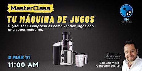MasterClass: Tu Maquina de Jugos - Digitaliza tu empresa boletos