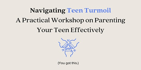 Navigating Teen Turmoil: A 3-Session Workshop on Parenting Effectively tickets