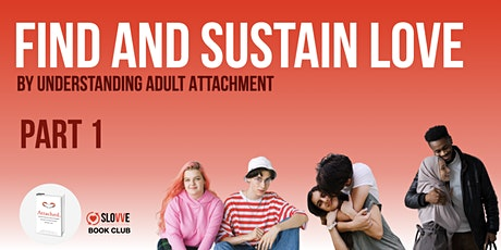 Find and Sustain Love by Understanding Adult Attachment  [PART 1] tickets