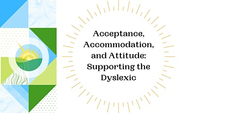 Acceptance, Accommodation, and Attitude: Supporting the Dyslexic tickets