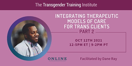 Integrating Therapeutic Models of Care for Trans Clients - PART 2, 10/12/21 tickets