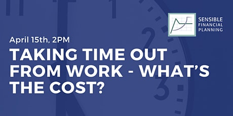 Taking Time Out from Work - What's the Cost? tickets