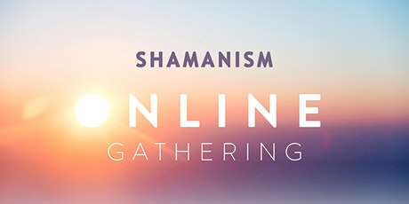 SHAMANISM Online Gatherings tickets