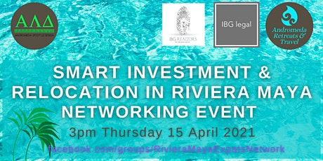 Smart Investing & Relocation in Riviera Maya -  Networking Event tickets