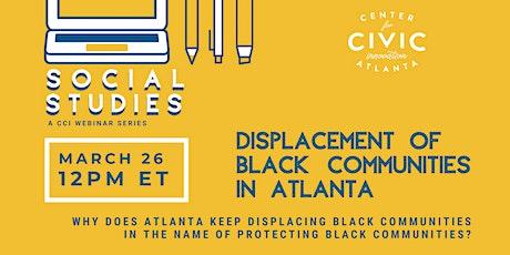 CCI Social Studies: Displacement of Black Communities in Atlanta tickets
