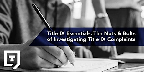 T9 Mastered Workshop: Nuts & Bolts of Investigating Title IX Complaints tickets